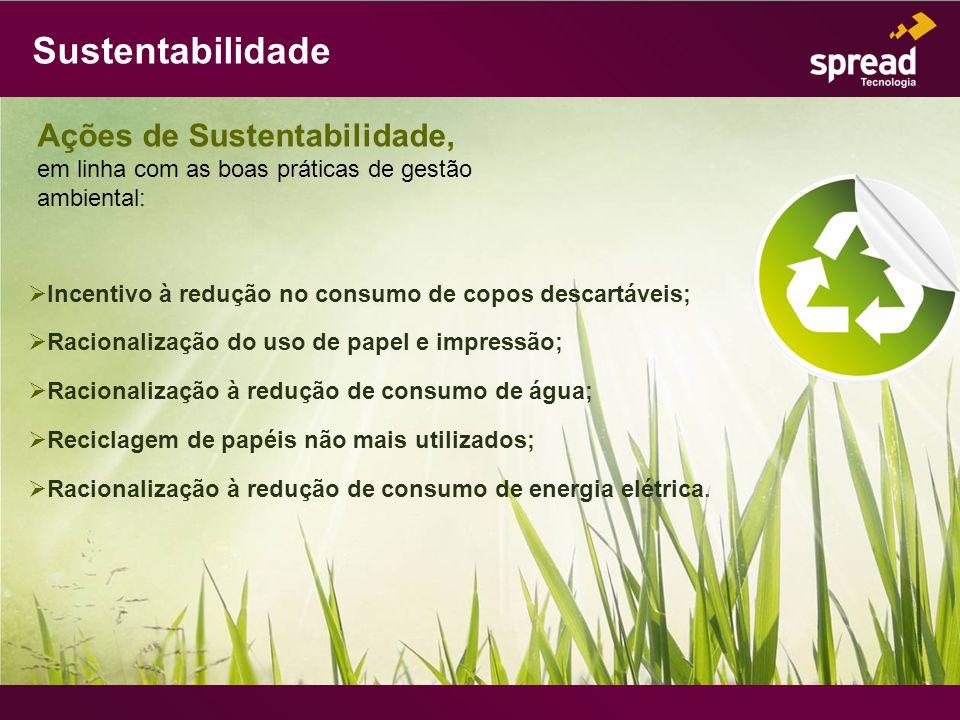 Sustentabilidade Incentivo à redução no consumo de copos descartáveis; Racionalização do uso de papel e impressão; Racionalização à redução de consumo