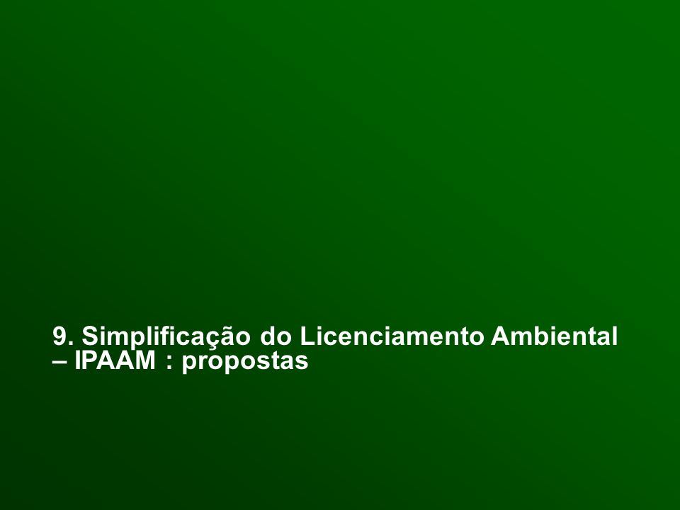 9. Simplificação do Licenciamento Ambiental – IPAAM : propostas