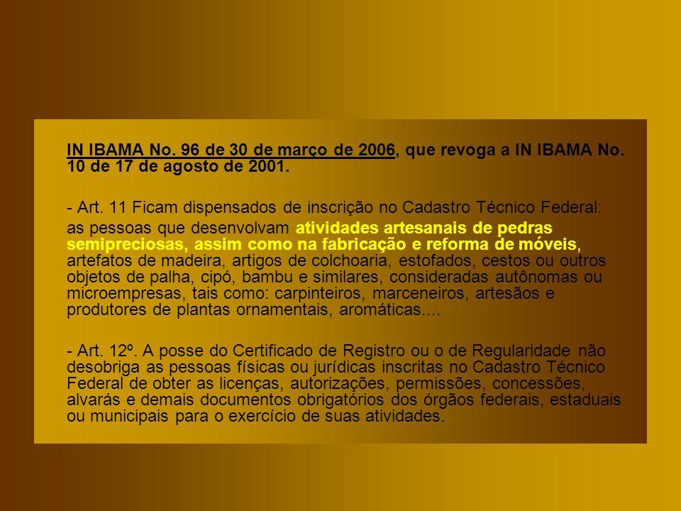 IN IBAMA No. 96 de 30 de março de 2006, que revoga a IN IBAMA No. 10 de 17 de agosto de 2001. - Art. 11 Ficam dispensados de inscrição no Cadastro Téc
