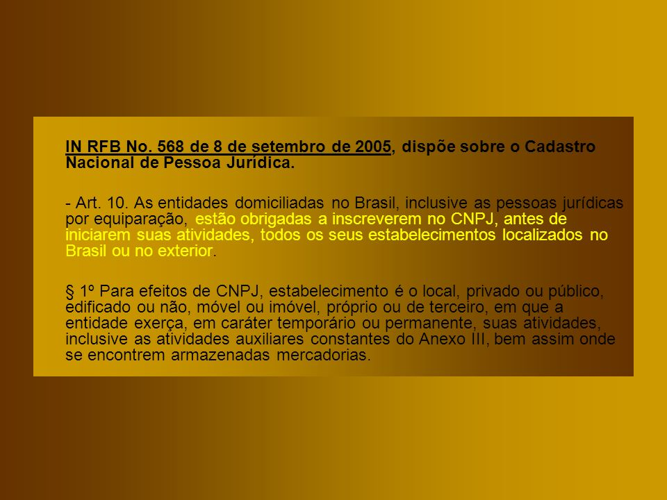 IN RFB No. 568 de 8 de setembro de 2005, dispõe sobre o Cadastro Nacional de Pessoa Jurídica. - Art. 10. As entidades domiciliadas no Brasil, inclusiv