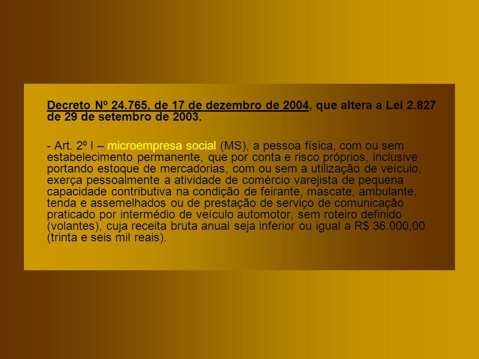 Decreto Nº 24.765, de 17 de dezembro de 2004, que altera a Lei 2.827 de 29 de setembro de 2003. - Art. 2º I – microempresa social (MS), a pessoa físic