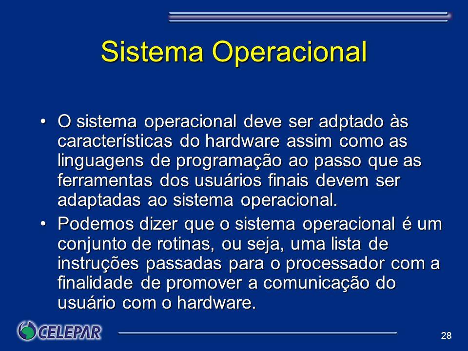 28 Sistema Operacional O sistema operacional deve ser adptado às características do hardware assim como as linguagens de programação ao passo que as f