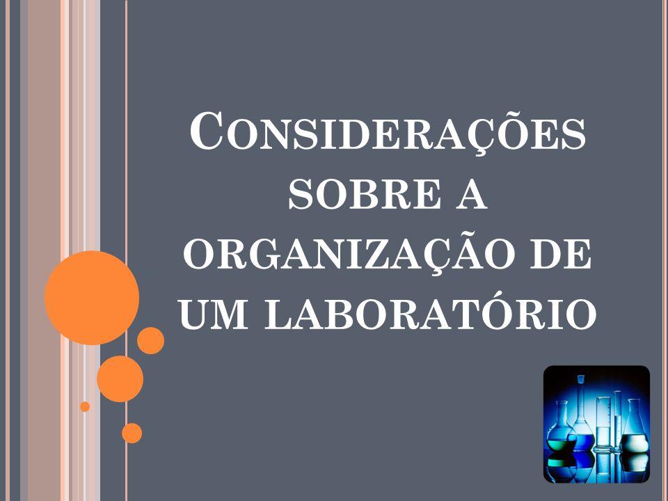 C ONSIDERAÇÕES SOBRE A ORGANIZAÇÃO DE UM LABORATÓRIO