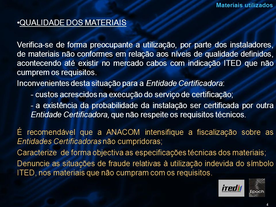 4 Materiais utilizados QUALIDADE DOS MATERIAIS Verifica-se de forma preocupante a utilização, por parte dos instaladores, de materiais não conformes e