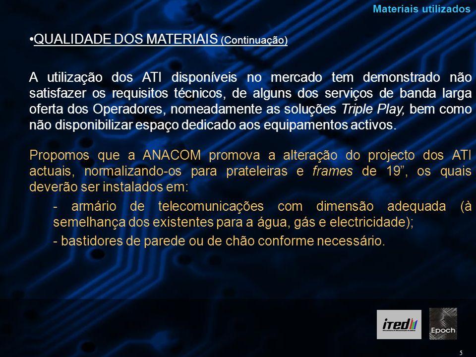 5 Materiais utilizados QUALIDADE DOS MATERIAIS (Continuação) A utilização dos ATI disponíveis no mercado tem demonstrado não satisfazer os requisitos