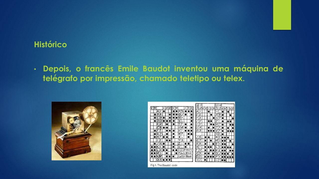 Histórico Depois, o francês Emile Baudot inventou uma máquina de telégrafo por impressão, chamado teletipo ou telex.