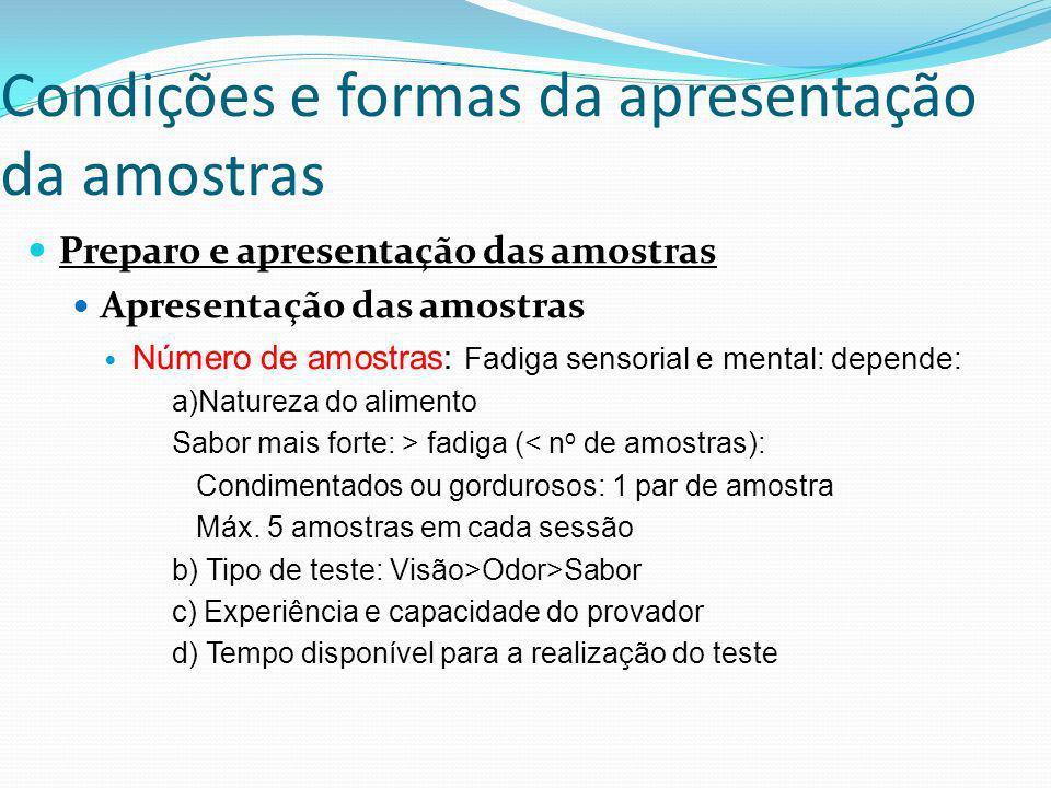 Condições e formas da apresentação da amostras Preparo e apresentação das amostras Apresentação das amostras Número de amostras: Fadiga sensorial e me