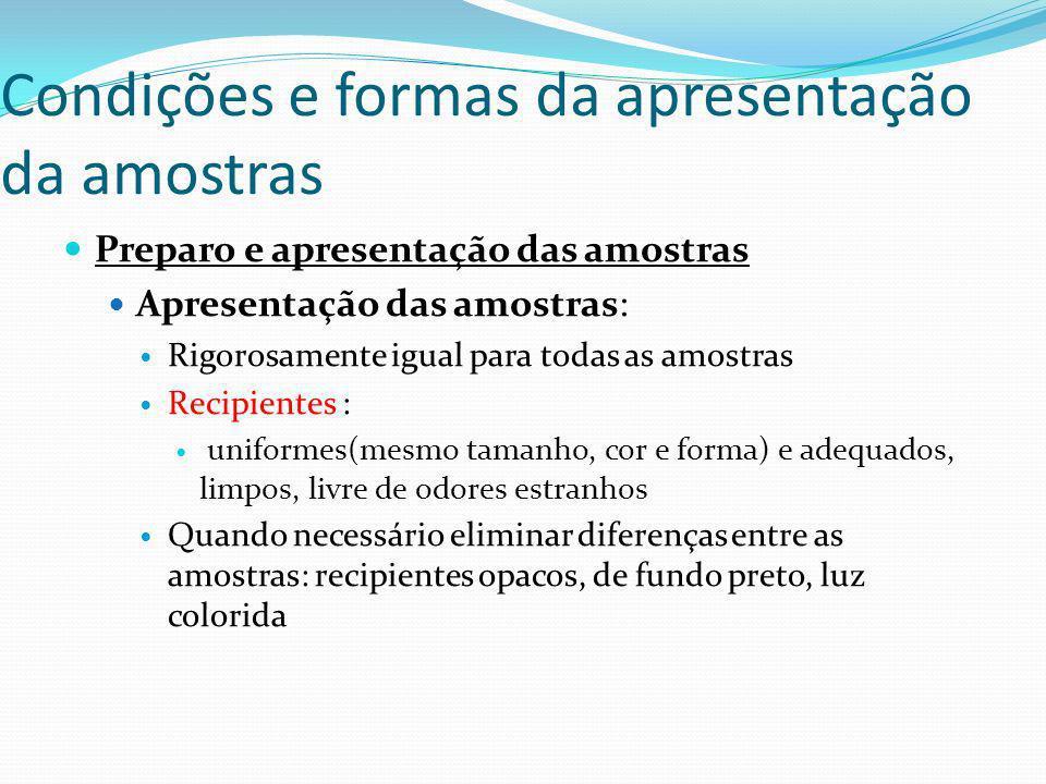 Condições e formas da apresentação da amostras Preparo e apresentação das amostras Apresentação das amostras: Rigorosamente igual para todas as amostr