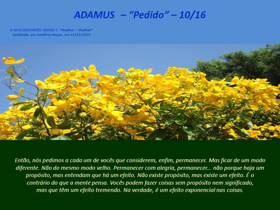 ADAMUS – Pedido – 09/16 A Série (SEGUINTE): SHOUD 5 Shadhar – Shadhar Canalizado por Geoffrey Hoppe, em 11/12/2010 A propósito, à medida que a consciência de massa muda, também mudam os polos da Terra.