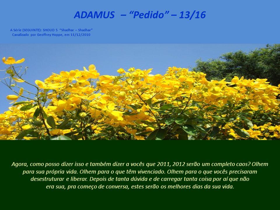 ADAMUS – Pedido – 12/16 A Série (SEGUINTE): SHOUD 5 Shadhar – Shadhar Canalizado por Geoffrey Hoppe, em 11/12/2010 Queridos Shaumbra, alguns de vocês estão pensando: Será que isso é real.
