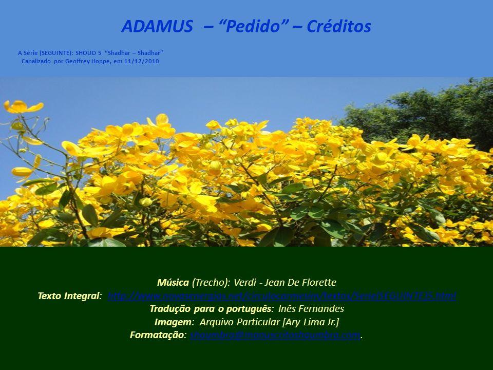 ADAMUS – Pedido – 16/16 A Série (SEGUINTE): SHOUD 5 Shadhar – Shadhar Canalizado por Geoffrey Hoppe, em 11/12/2010 Inspirem.