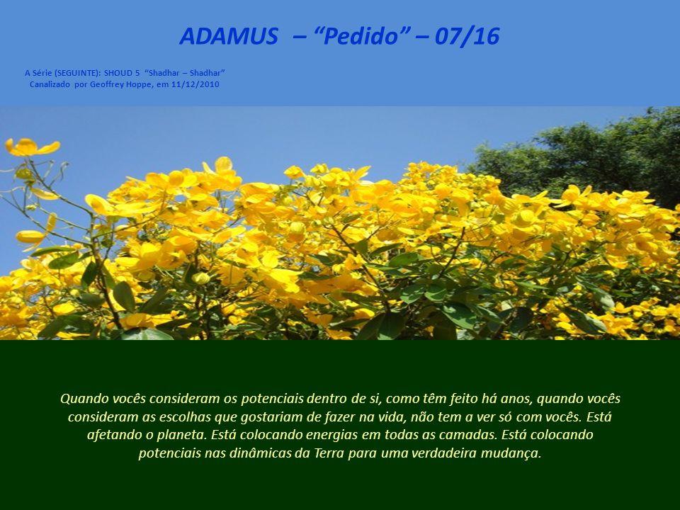 ADAMUS – Pedido – 06/16 A Série (SEGUINTE): SHOUD 5 Shadhar – Shadhar Canalizado por Geoffrey Hoppe, em 11/12/2010 Depois, porque é mais eficaz quando seres iluminados estão aqui e não lá.
