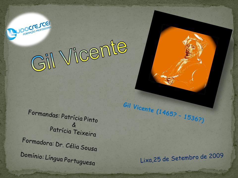 Gil Vicente, poeta e dramaturgo do sec.XV nasceu incertamente entre os anos 1465/70.