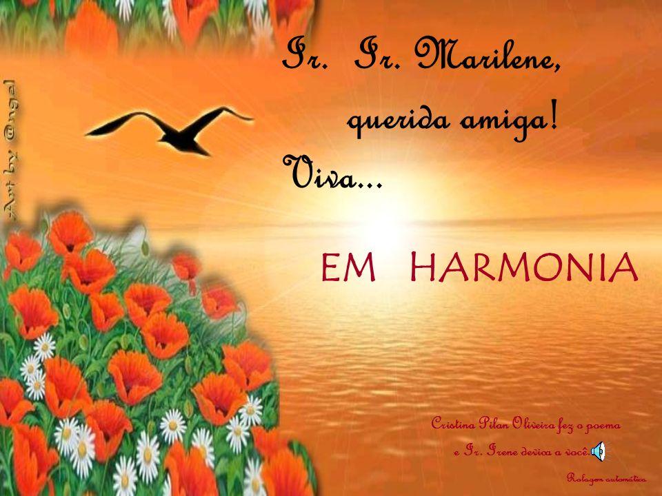 EM HARMONIA Cristina Pilan Oliveira fez o poema e Ir.