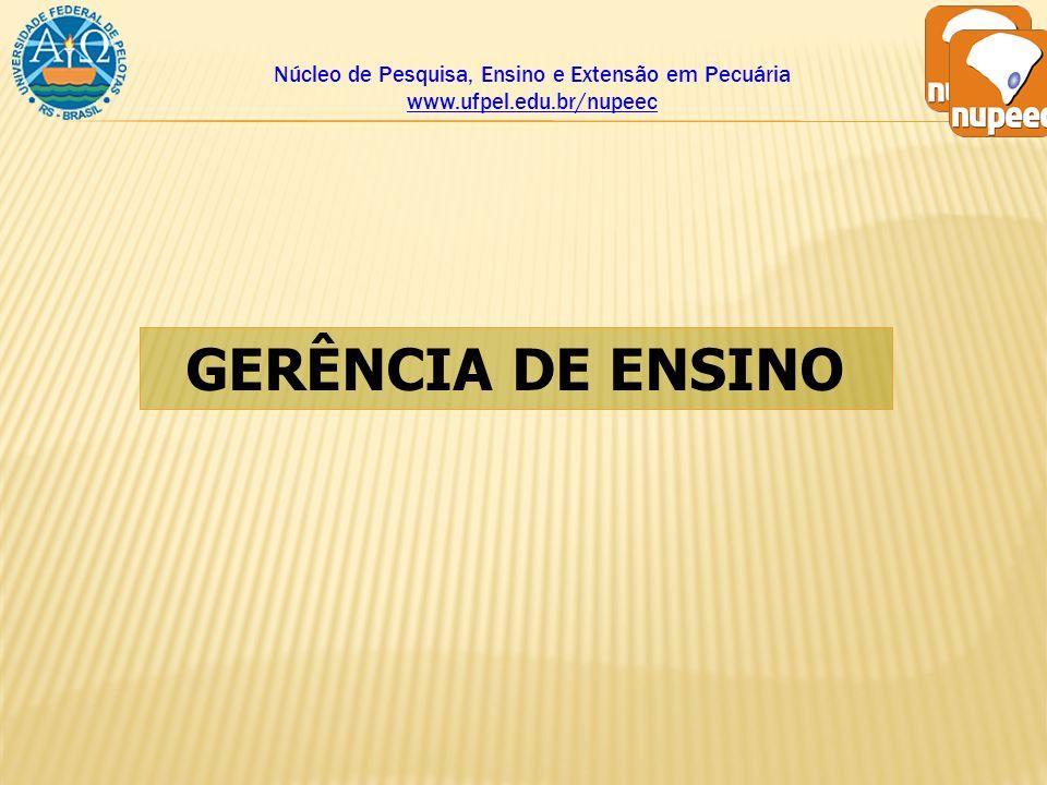 Núcleo de Pesquisa, Ensino e Extensão em Pecuária www.ufpel.edu.br/nupeec GERÊNCIA DE ENSINO