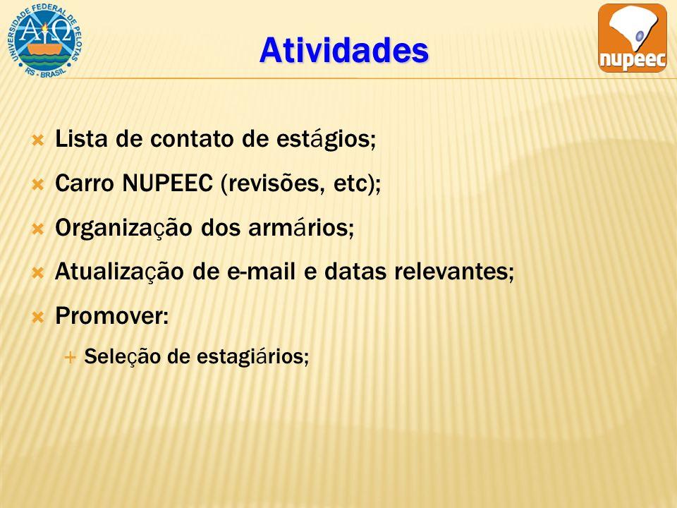 Atividades Lista de contato de estágios; Carro NUPEEC (revisões, etc); Organização dos armários; Atualização de e-mail e datas relevantes; Promover: Seleção de estagiários;