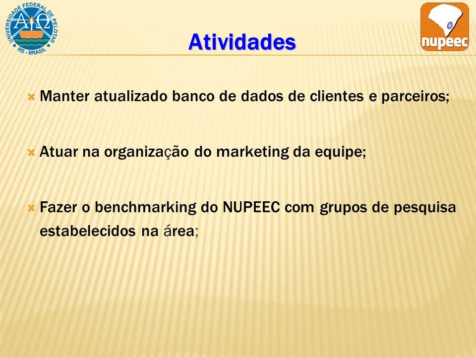 Atividades Manter atualizado banco de dados de clientes e parceiros; Atuar na organização do marketing da equipe; Fazer o benchmarking do NUPEEC com grupos de pesquisa estabelecidos na área;