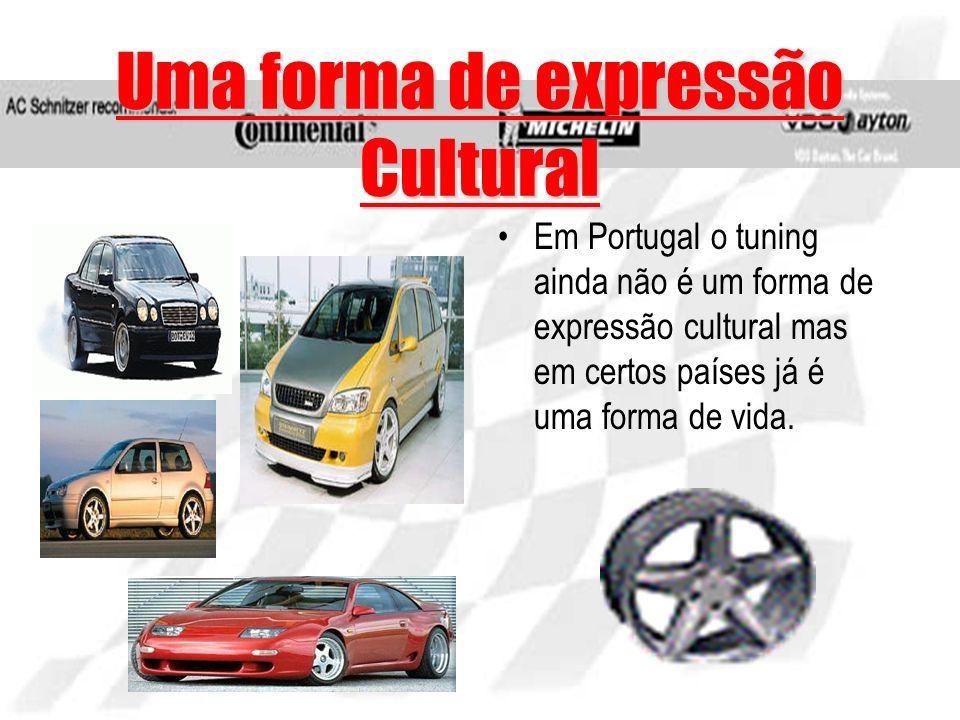 Uma forma de expressão Cultural Em Portugal o tuning ainda não é um forma de expressão cultural mas em certos países já é uma forma de vida.