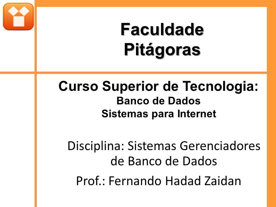 FaculdadePitágoras Curso Superior de Tecnologia: Banco de Dados Sistemas para Internet Disciplina: Sistemas Gerenciadores de Banco de Dados Prof.: Fer