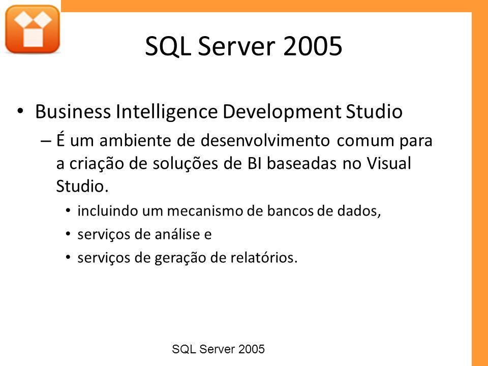Business Intelligence Development Studio – É um ambiente de desenvolvimento comum para a criação de soluções de BI baseadas no Visual Studio. incluind