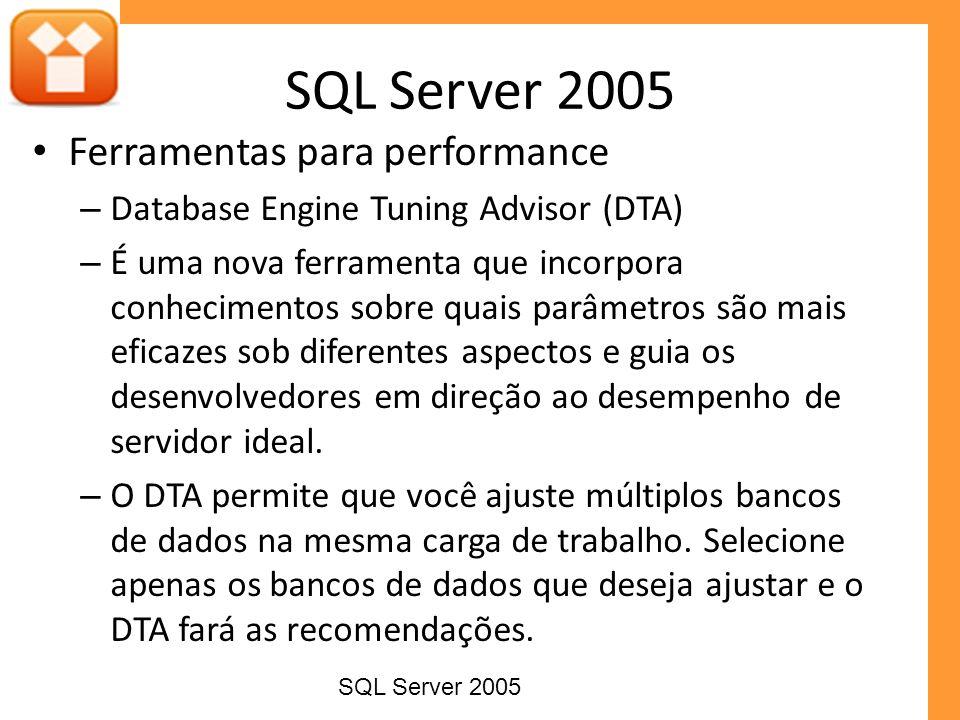 Ferramentas para performance – Database Engine Tuning Advisor (DTA) – É uma nova ferramenta que incorpora conhecimentos sobre quais parâmetros são mai