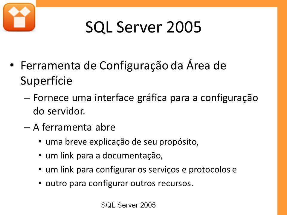 Ferramenta de Configuração da Área de Superfície – Fornece uma interface gráfica para a configuração do servidor. – A ferramenta abre uma breve explic