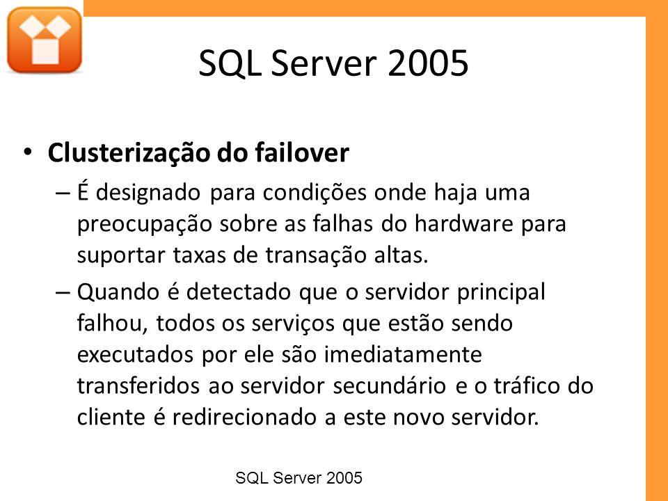 Clusterização do failover – É designado para condições onde haja uma preocupação sobre as falhas do hardware para suportar taxas de transação altas. –