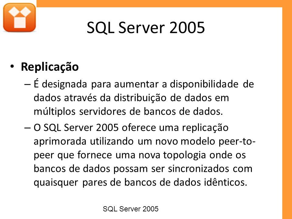 Replicação – É designada para aumentar a disponibilidade de dados através da distribuição de dados em múltiplos servidores de bancos de dados. – O SQL