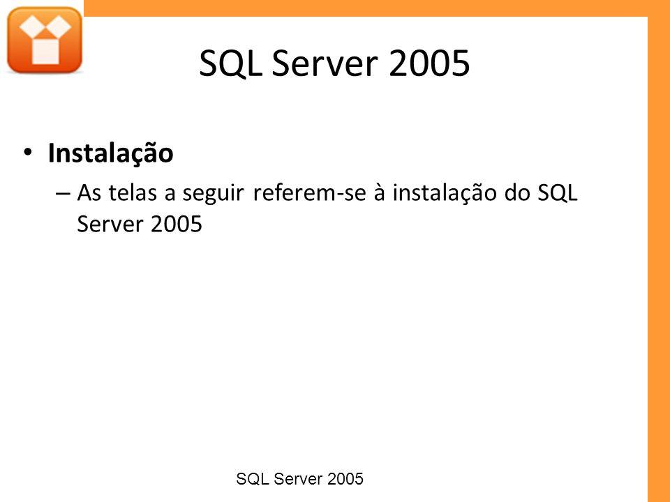 Instalação – As telas a seguir referem-se à instalação do SQL Server 2005 SQL Server 2005