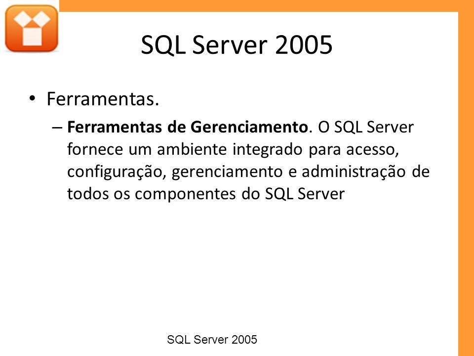Ferramentas de configuração – SQL Server Configuration Manager – Pode conectar-se a qualquer instalação do SQL Server 2005, permitindo o gerenciamento remoto ou central das configurações do SQL Server sem que o administrador precise efetuar login no sistema.