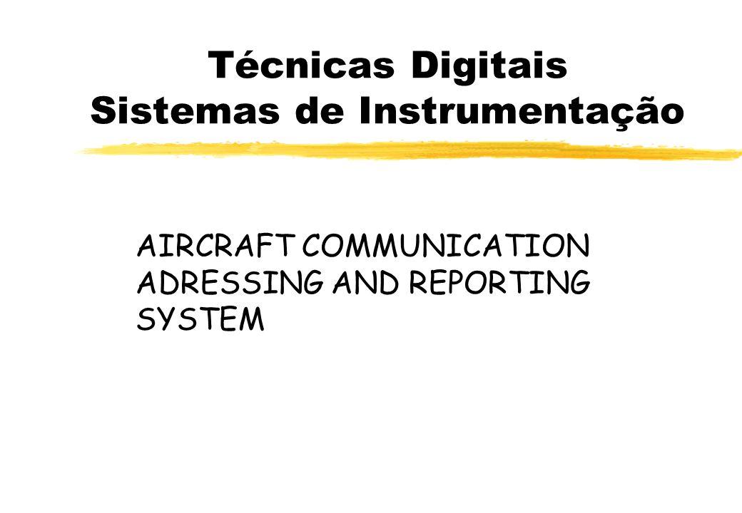 Técnicas Digitais Sistemas de Instrumentação AIRCRAFT COMMUNICATION ADRESSING AND REPORTING SYSTEM