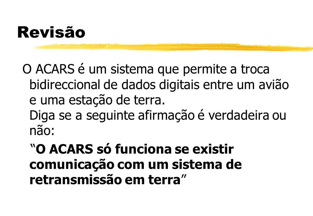 ACARS: Recapitulação 1) O ACARS é um sistema: A) De aviso aos pilotos. B) Dos pilotos avisarem os aeroportos. C) De transporte bidireccional de dados