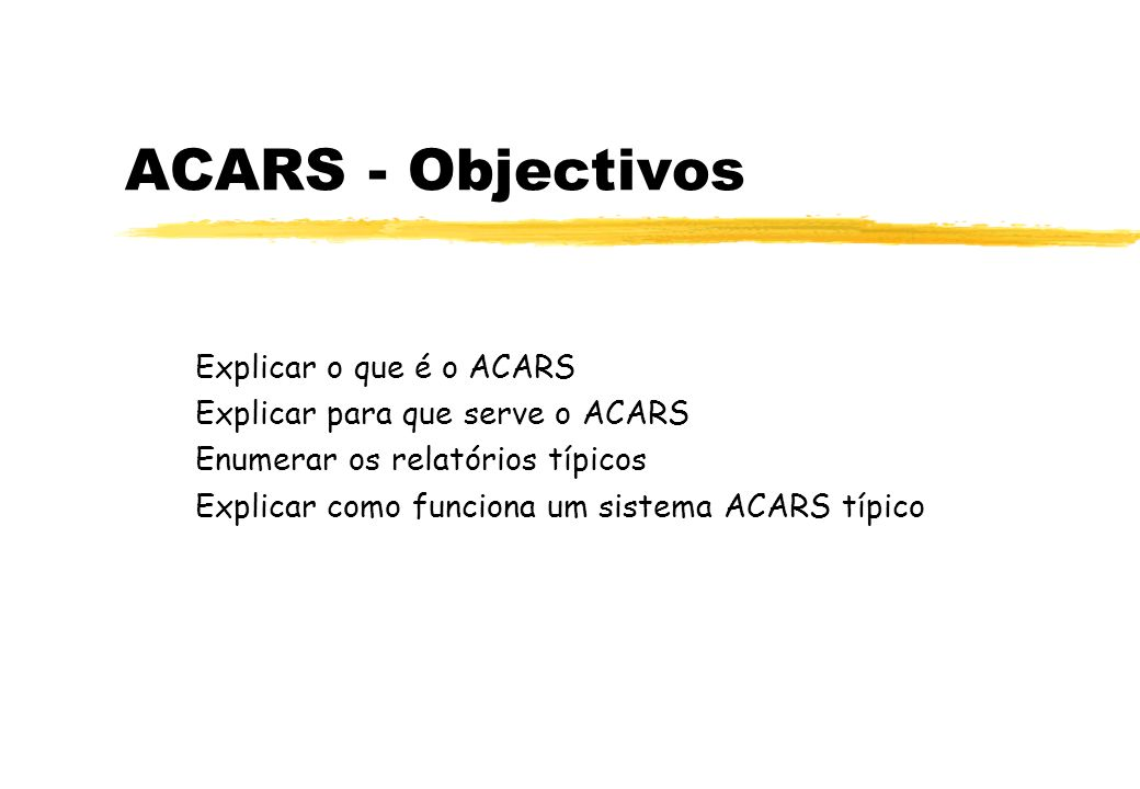 ACARS - Objectivos Explicar o que é o ACARS Explicar para que serve o ACARS Enumerar os relatórios típicos Explicar como funciona um sistema ACARS típico