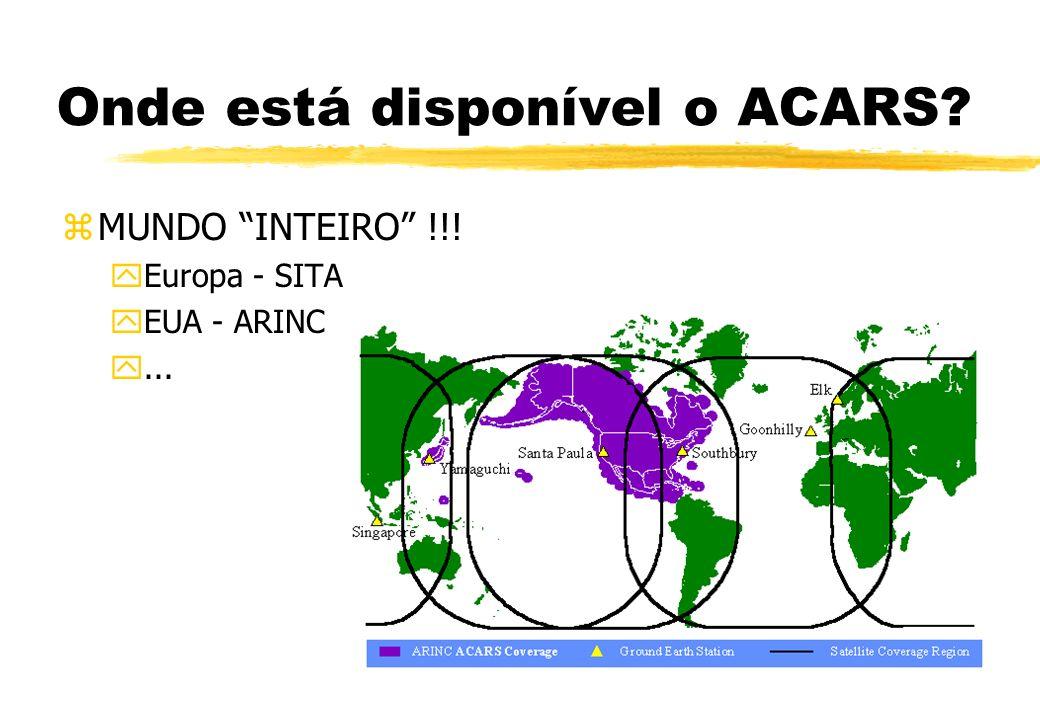 Onde está disponível o ACARS? zMUNDO INTEIRO !!! yEuropa - SITA yEUA - ARINC y...
