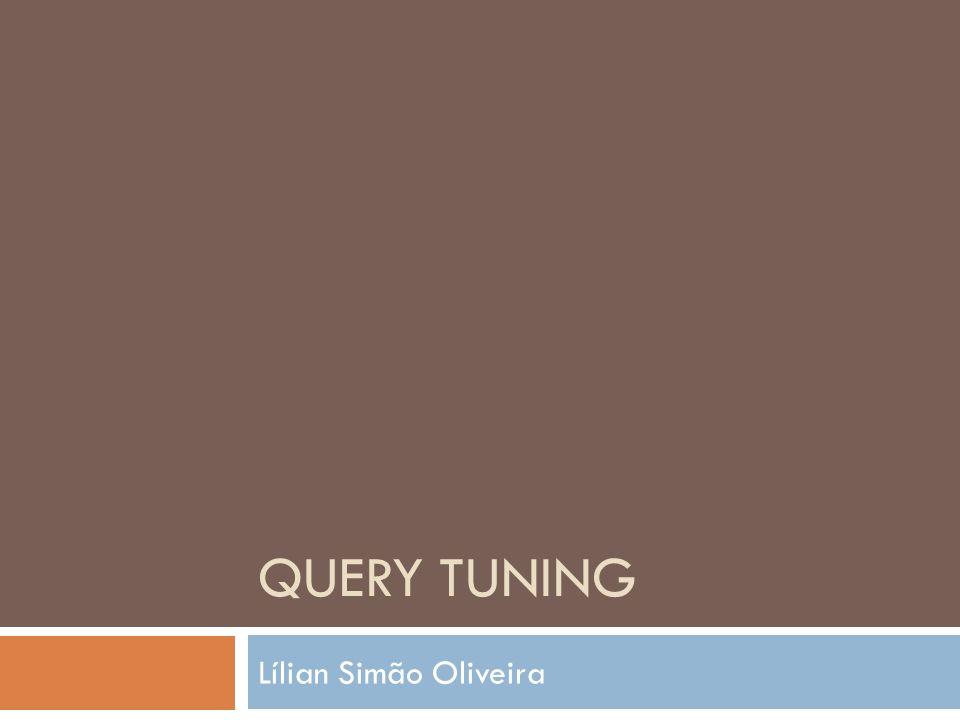 QUERY TUNING Lílian Simão Oliveira