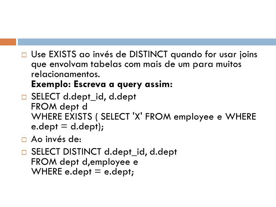 Use EXISTS ao invés de DISTINCT quando for usar joins que envolvam tabelas com mais de um para muitos relacionamentos.