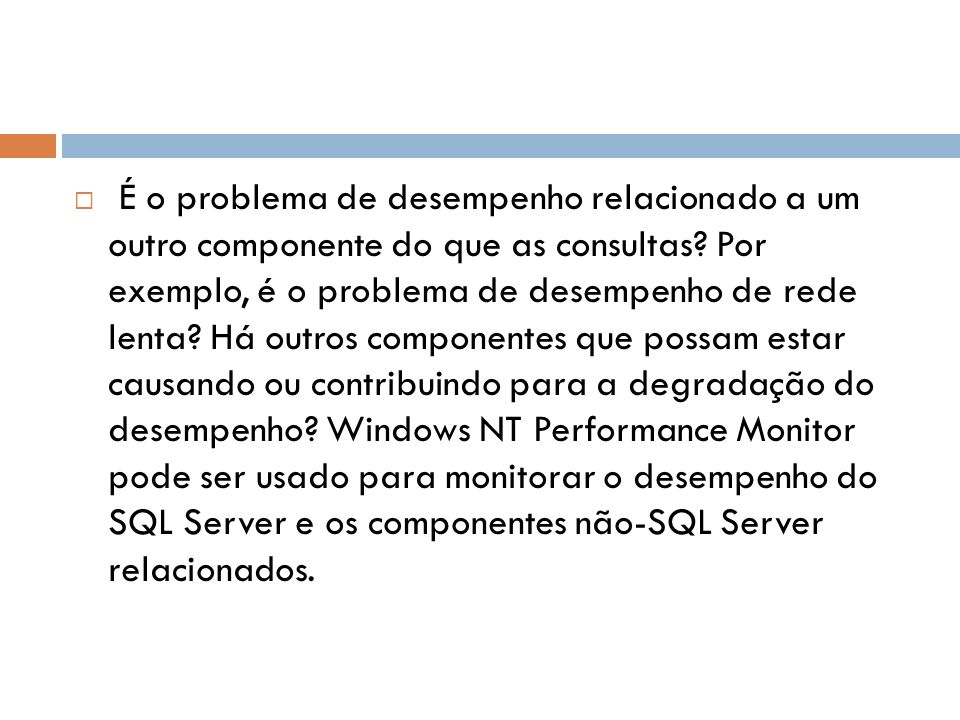 É o problema de desempenho relacionado a um outro componente do que as consultas.