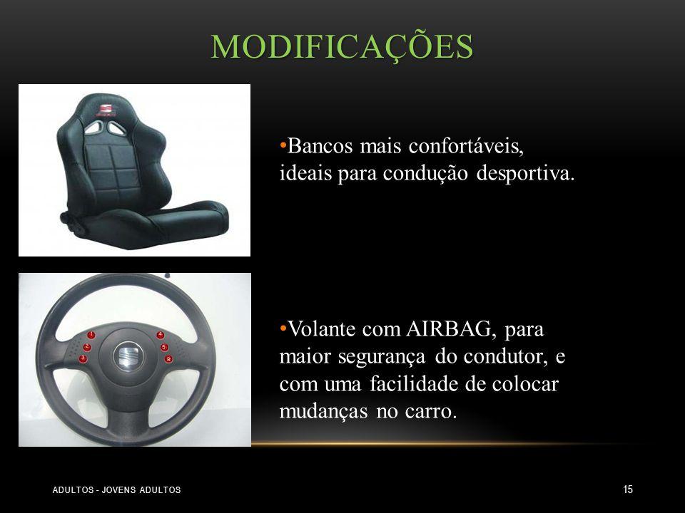 MODIFICAÇÕES ADULTOS - JOVENS ADULTOS 15 Bancos mais confortáveis, ideais para condução desportiva. Volante com AIRBAG, para maior segurança do condut