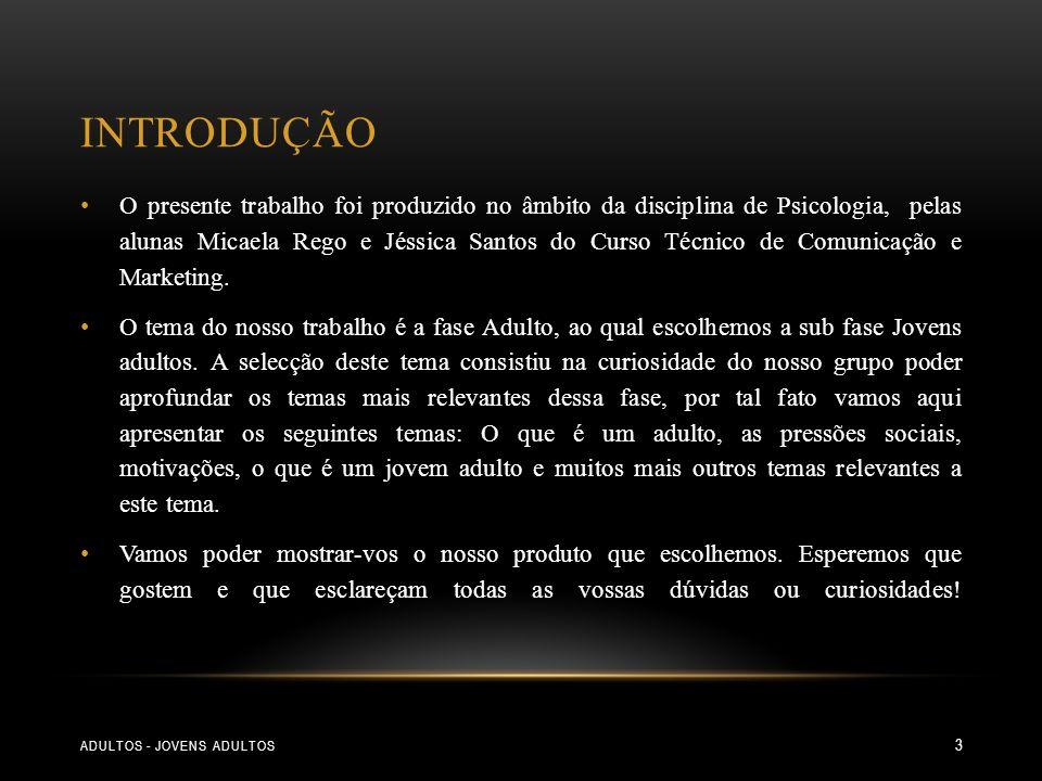 INTRODUÇÃO ADULTOS - JOVENS ADULTOS 3 O presente trabalho foi produzido no âmbito da disciplina de Psicologia, pelas alunas Micaela Rego e Jéssica San