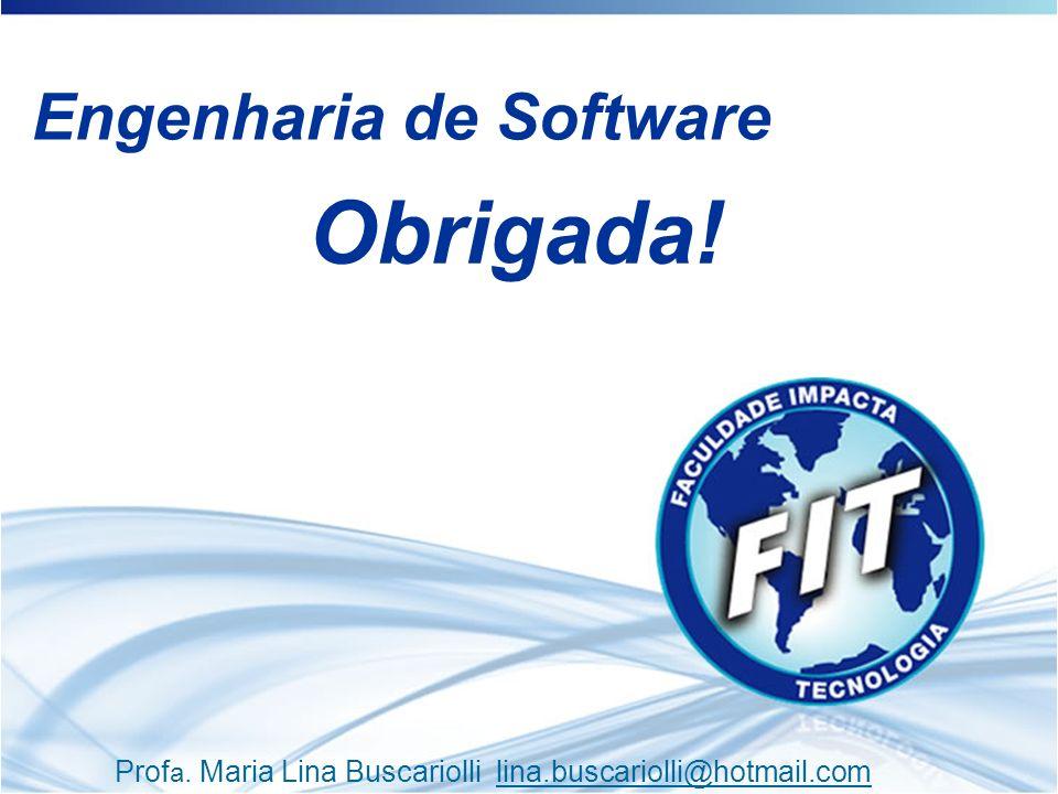 Engenharia de Software Prof a. Maria Lina Buscariolli lina.buscariolli@hotmail.comlina.buscariolli@hotmail.com Obrigada!