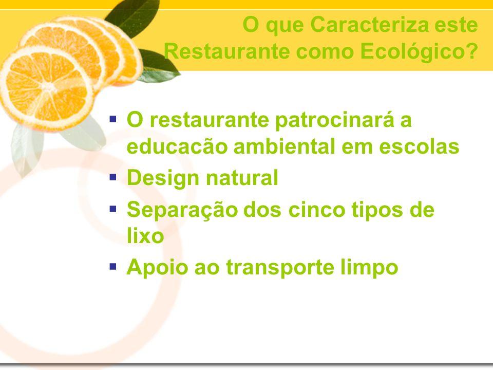 O que Caracteriza este Restaurante como Ecológico? O restaurante patrocinará a educacão ambiental em escolas Design natural Separação dos cinco tipos