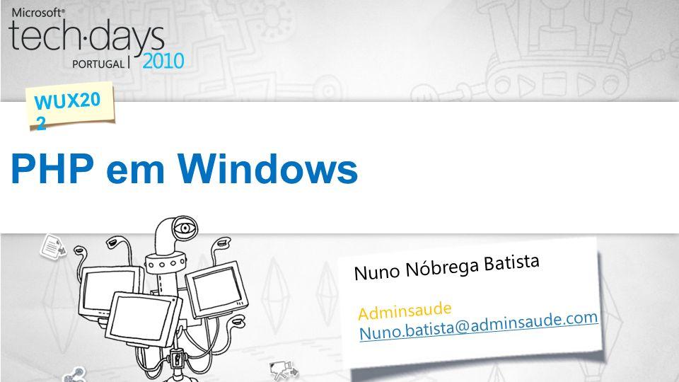 PHP em Windows WUX20 2 Nuno Nóbrega Batista Adminsaude Nuno.batista@adminsaude.com