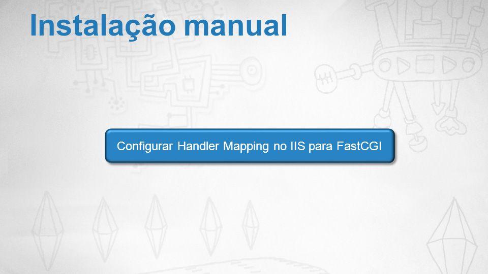 Instalação manual Configurar Handler Mapping no IIS para FastCGI