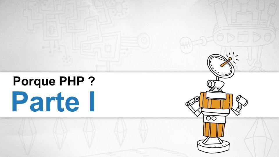 Porque PHP ? Parte I