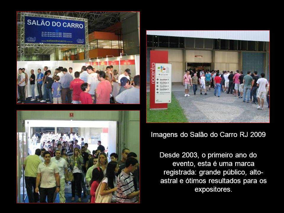 Imagens do Salão do Carro RJ 2009 Desde 2003, o primeiro ano do evento, esta é uma marca registrada: grande público, alto- astral e ótimos resultados