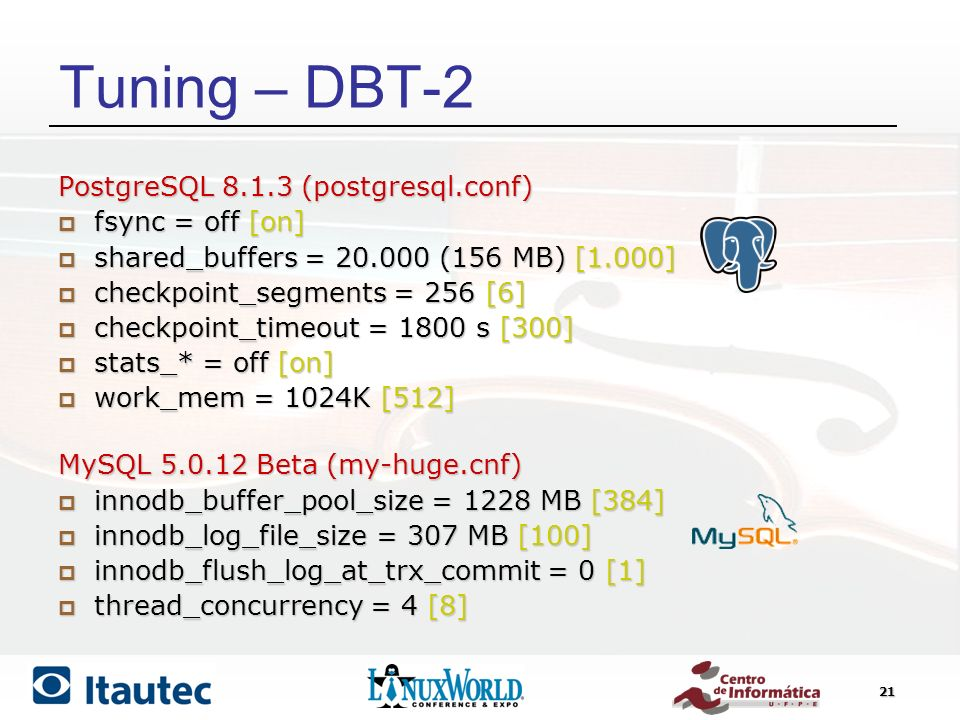 21 Tuning – DBT-2 PostgreSQL 8.1.3 (postgresql.conf) fsync = off [on] fsync = off [on] shared_buffers = 20.000 (156 MB) [1.000] shared_buffers = 20.000 (156 MB) [1.000] checkpoint_segments = 256 [6] checkpoint_segments = 256 [6] checkpoint_timeout = 1800 s [300] checkpoint_timeout = 1800 s [300] stats_* = off [on] stats_* = off [on] work_mem = 1024K [512] work_mem = 1024K [512] MySQL 5.0.12 Beta (my-huge.cnf) innodb_buffer_pool_size = 1228 MB [384] innodb_buffer_pool_size = 1228 MB [384] innodb_log_file_size = 307 MB [100] innodb_log_file_size = 307 MB [100] innodb_flush_log_at_trx_commit = 0 [1] innodb_flush_log_at_trx_commit = 0 [1] thread_concurrency = 4 [8] thread_concurrency = 4 [8]