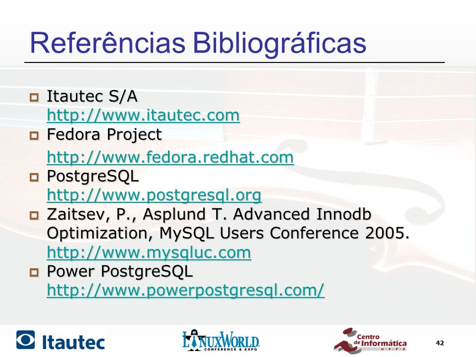 42 Referências Bibliográficas Itautec S/A Itautec S/A http://www.itautec.com Fedora Project Fedora Project http://www.fedora.redhat.com PostgreSQL Pos