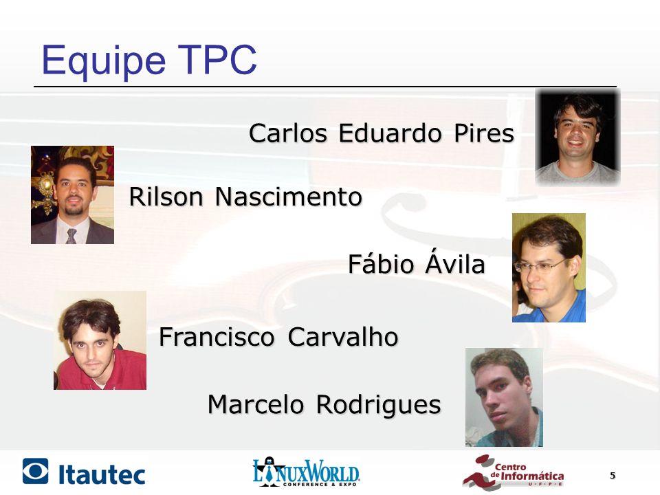 5 Equipe TPC Rilson Nascimento Francisco Carvalho Fábio Ávila Carlos Eduardo Pires Marcelo Rodrigues
