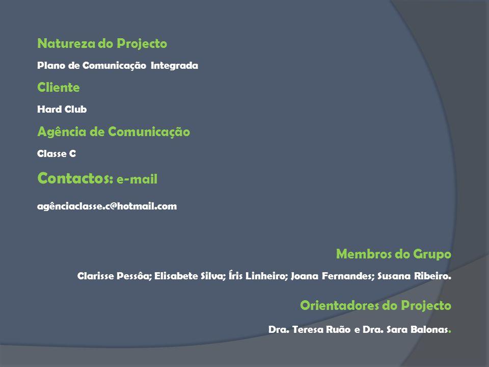Natureza do Projecto Plano de Comunicação Integrada Cliente Hard Club Agência de Comunicação Classe C Contactos: e-mail agênciaclasse.c@hotmail.com Me