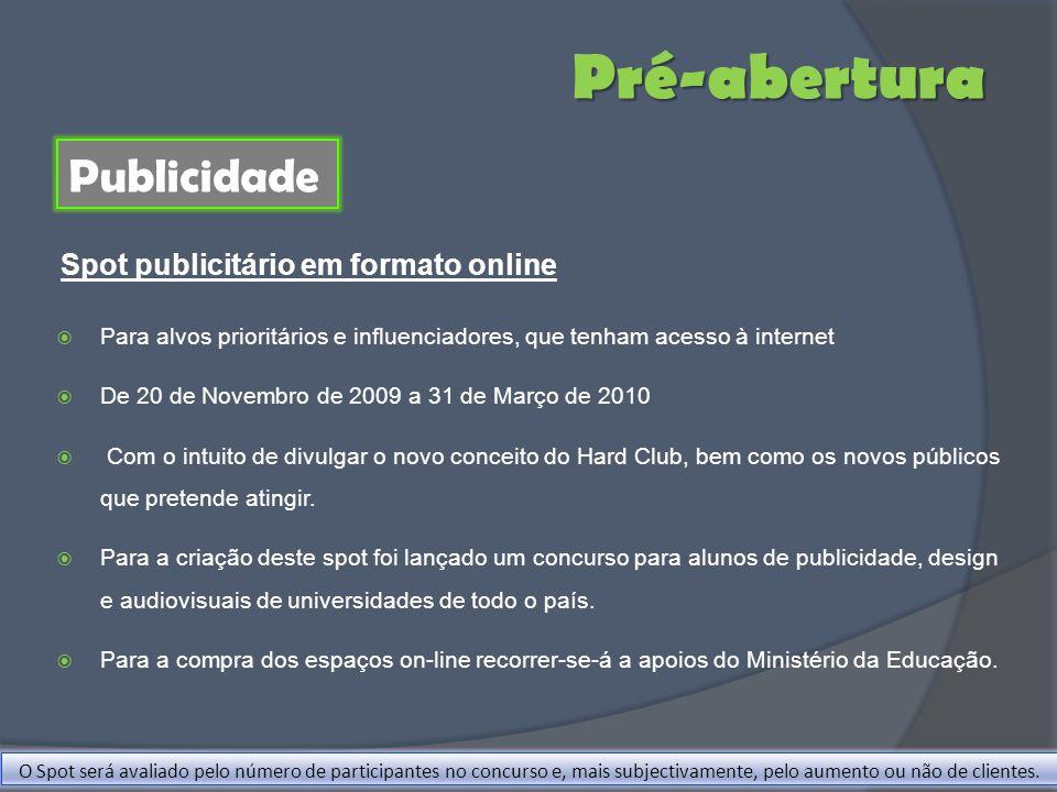 Para alvos prioritários e influenciadores, que tenham acesso à internet De 20 de Novembro de 2009 a 31 de Março de 2010 Com o intuito de divulgar o no